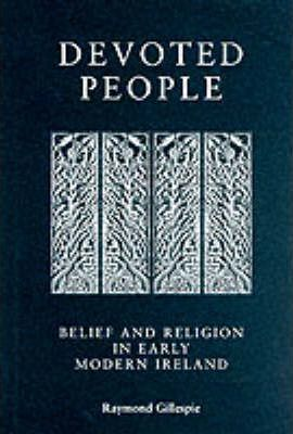 Devoted People  Belief and Religion in Early Modern Ireland