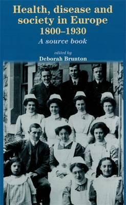 Health, Disease and Society in Europe, 1800-1930 : A Source Book