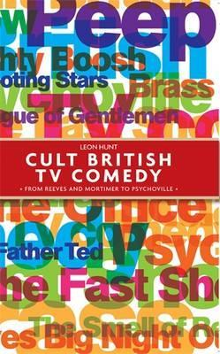 Cult British Tv Comedy : From Reeves and Mortimer to Psychoville