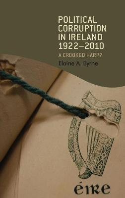 Political Corruption in Ireland 1922-2010  A Crooked Harp?