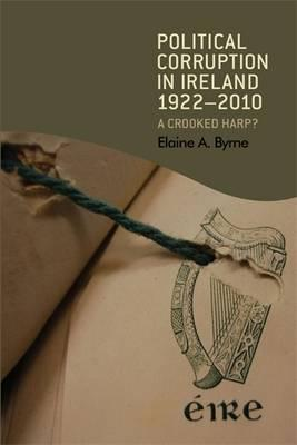 Political Corruption in Ireland 1922-2010: A Crooked Harp?