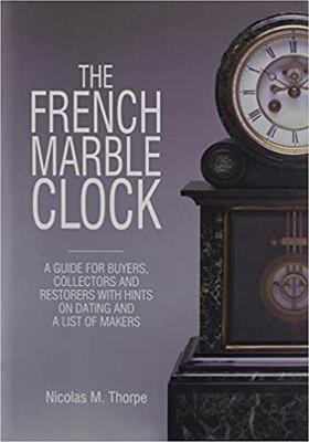 The French Marble Clock : Nicolas M  Thorpe : 9780719802300