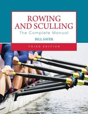 Rowing and Sculling : The Complete Manual