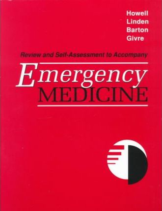 Review and Self-Assessment to Accompany Emergency Medicine: Review and Self-assessment