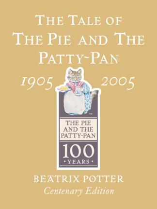 The Tale of The Pie and The Patty-Pan Centenary Edition