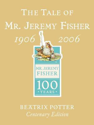 The Tale of Mr. Jeremy Fisher Centenary Edition
