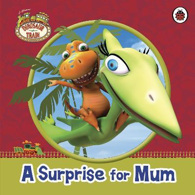 Dinosaur Train: A Surprise for Mum