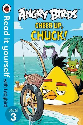 Angry Birds: Cheer Up, Chuck - Read it yourself with Ladybird