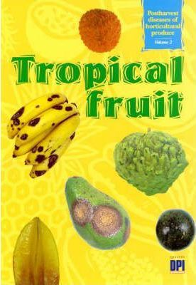 Postharvest Diseases of Horticultural Produce: Tropical Fruit Vol. 2