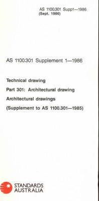 Australian Standard 1100: Technical Drawing: As 1100.301 Supplement 1-1986 Architectural Drawings (Supplement to as 1100.301-1985)