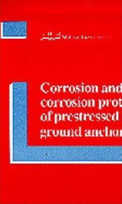 Corrosion and Corrosion Protection of Prestressed Ground Anchorages