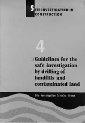 Site Investigation in Construction Part 4: Guidelines for the Safe Investigation by Drilling of Landfills and Contaminated Land