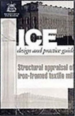 Structural Appraisal of Iron Framed Textile Mills (Ice Design and Practice Guides)