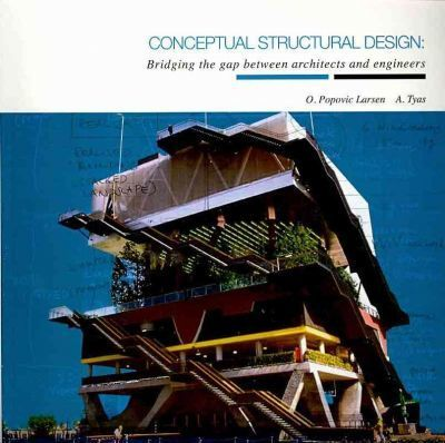 Conceptual Structural Design Bridging The Gap Between Architects And Engineers Olga Popovic Larsen 9780727732354