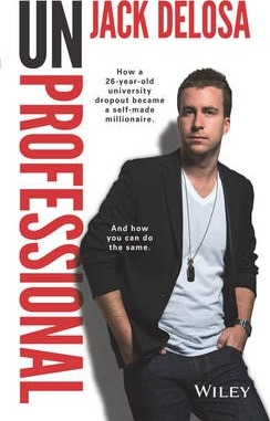 Unprofessional: How a 26-Year-old University      Dropout Became a Self-made Millionaire. and How   You Can Do the Same