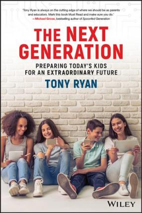 The Next Generation : Preparing Today's Kids For An Extraordinary Future