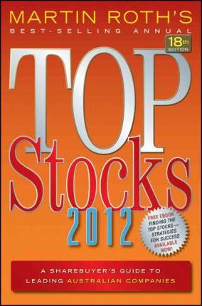 Top Stocks 2012: A Sharebuyer's Guide to Leading Australian Companies