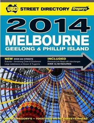 UBD Gregory's Melbourne, Geelong and Phillip Island Street Directory 2014