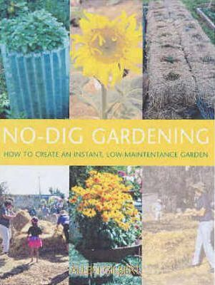 No Dig Gardening: How to Create an Instant, Low-Maintenance Garden