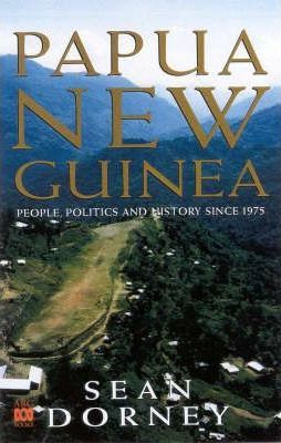 Papua New Guinea: People, Politics and History since 1975