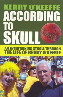 According to Skull: An Entertaining Stroll Through The Mind Of Kerry O'Keeffe