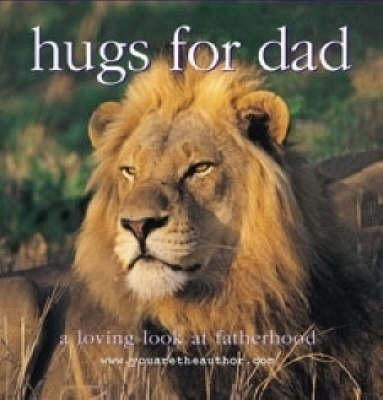 Hugs for Dad: A Loving Look at Fatherhood
