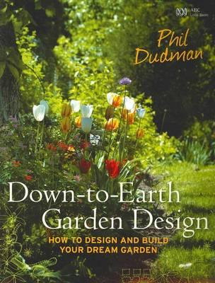 Down to Earth Garden Design How to Design and Build Your Dream