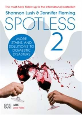 Spotless 2 : More Room-by-Room Solutions to Domestic Disasters