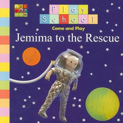 Play School: Jemima to the Rescue