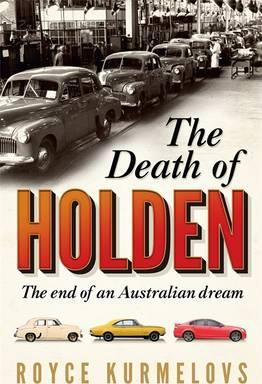 The Death of Holden : The bestselling account of the decline of Australian manufacturing
