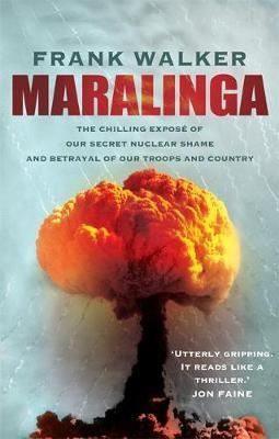 Maralinga : The Chilling Expose of Our Secret Nuclear Shame and Betrayal of Our Troops and Country