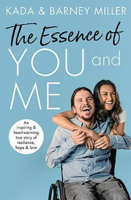 The Essence of You and Me  An inspiring and heartwarming true story of resilience, hope and love