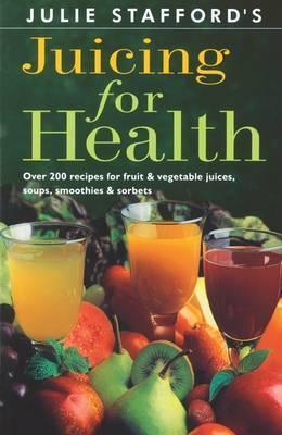 Julie Stafford's Juicing for Health