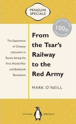 From The Tsar's Railway To The Red Army: The Experience Of Chinese Labourers In Russia During The First World War And Bo