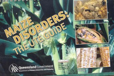 The Maize Disorders: Ute Guide Code GRDC245
