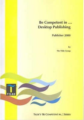Be Competent in Desktop Publishing (Publisher 2000)