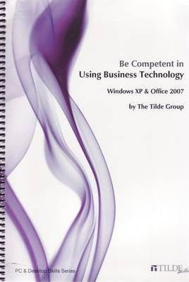 Be Competent in Using Business Technology : Windows XP and Office 2007