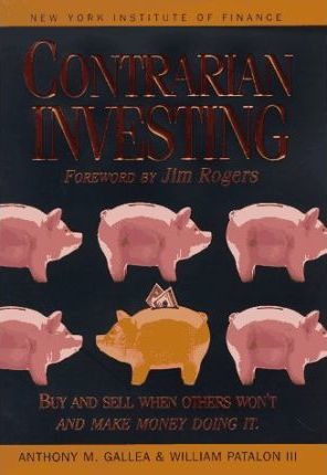 Contrarian Investing  Buy and Sell When Others Won't and Make Money Doing it
