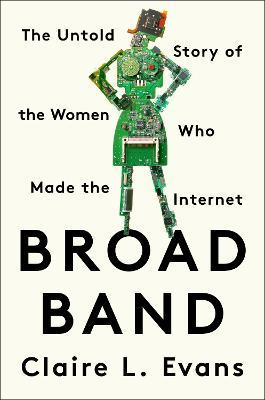 Broad Band : Claire L  Evans : 9780735211759