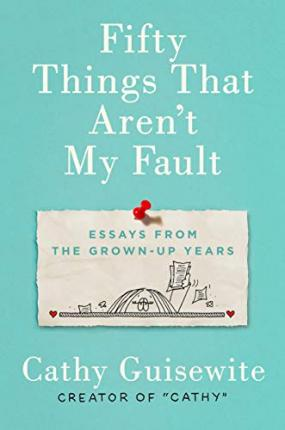 Fifty Things That Aren't My Fault  Essays from the Grown-Up Years