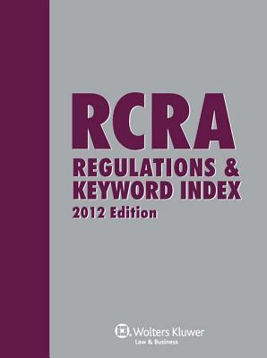 RCRA Regulations and Keyword Index, 2012 Edition