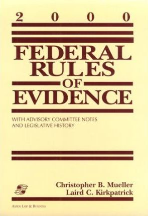 2000 Federal Rules of Evidence with Advisory Committee Notes and Legislative History