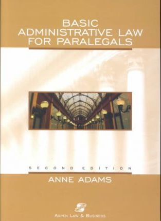 Basic Administrative Law for Paralegals, Second Edition