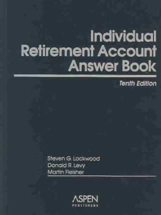 Individual Retirement Account Answer Book, Tenth Edition
