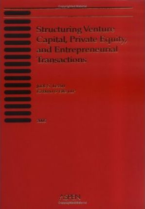 Structuring Venture Capital, Private Equity, and Entrepeneurial Transactions