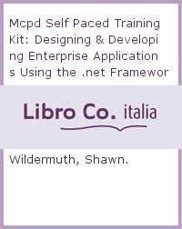 Designing and Developing Enterprise Applications Using the Microsoft .NET Framework