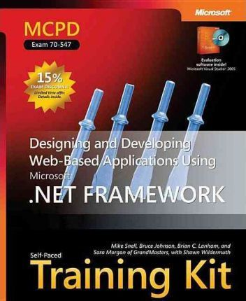 Designing and Developing Web-Based Applications Using the Microsoft .NET Framework