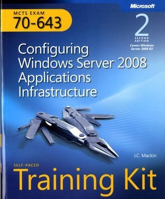 Configuring Windows Server (R) 2008 Applications Infrastructure, Second Edition