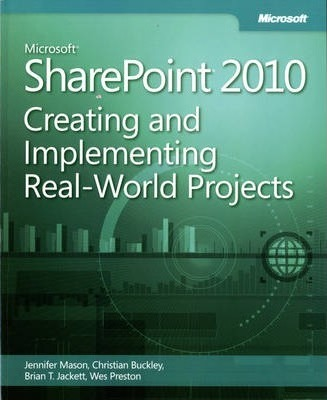 Creating and Implementing Real World Projects: Microsoft SharePoint 2010