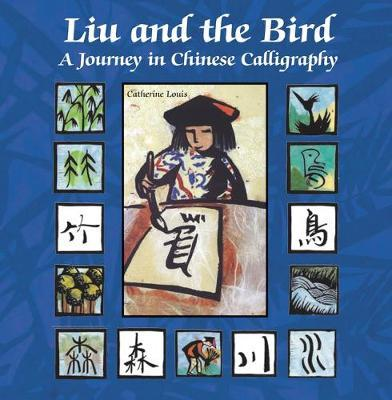 Liu and the Bird : A Journey in Chinese Calligraphy